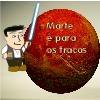 Marte � para os fracos